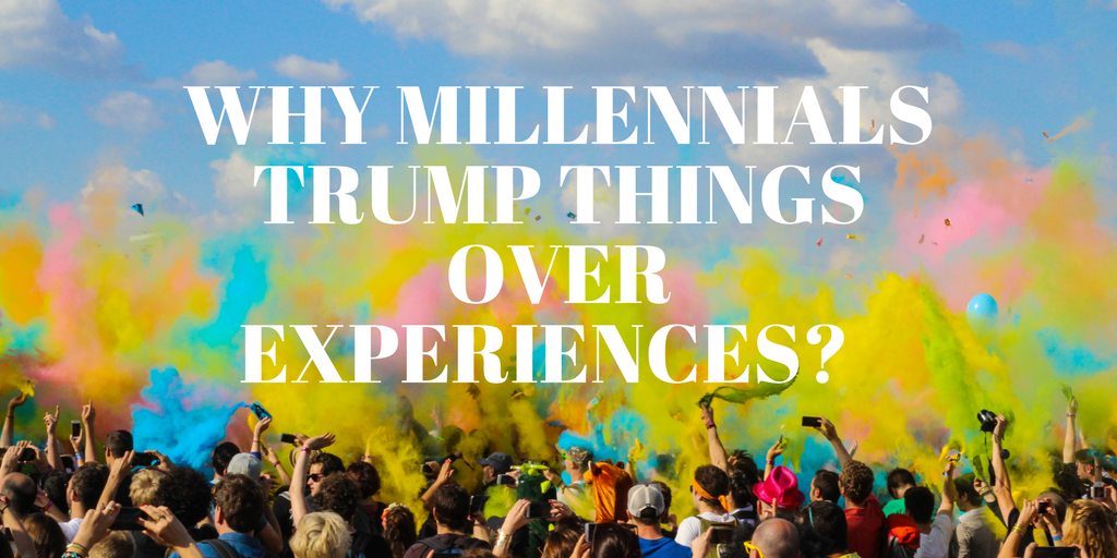 Why millennials trump things over experiences-